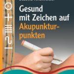 Gesund mit Zeichen Lehrbuch für Basis II Akupunkturpunkte Meridiane - mit Körbler-Zeichen® arbeiten